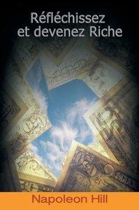 Reflechissez Et Devenez Riche / Think and Grow Rich (French Edit