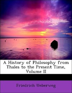 A History of Philosophy from Thales to the Present Time, Volume
