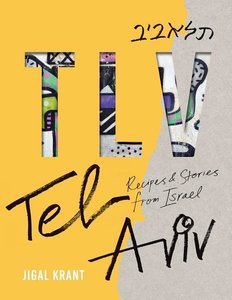 Tlv: Recipes and Stories from Israel