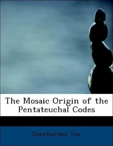 The Mosaic Origin of the Pentateuchal Codes