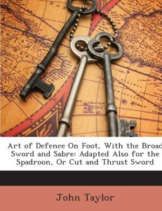 Art of Defence On Foot, with the Broad Sword and Sabre: Adapted