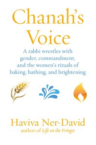 Chanah's Voice: A Rabbi Wrestles with Gender, Commandment, and t