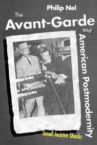 The Avant-Garde and American Postmodernity: Small Incisive Shock