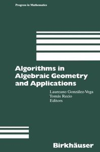 Algorithms in Algebraic Geometry and Applications