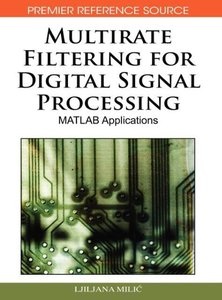 Multirate Filtering for Digital Signal Processing: MATLAB Applic