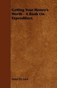 Getting Your Money's Worth - A Book on Expenditure.
