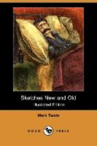 Sketches New and Old (Illustrated Edition) (Dodo Press)