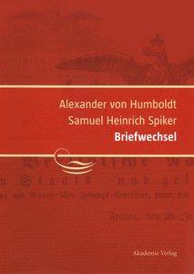 Alexander von Humboldt / Samuel Heinrich Spiker, Briefwechsel