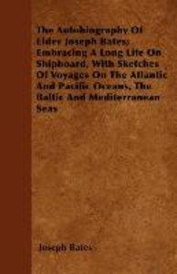 The Autobiography Of Elder Joseph Bates; Embracing A Long Life O