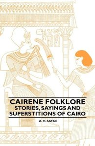 Cairene Folklore - Stories, Sayings And Superstitions Of Cairo