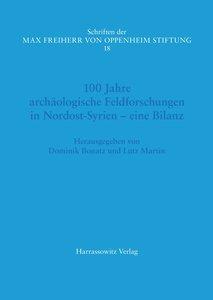 100 Jahre archäologische Feldforschungen in Nordost-Syrien -eine