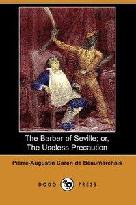 The Barber of Seville; Or, the Useless Precaution (Dodo Press)