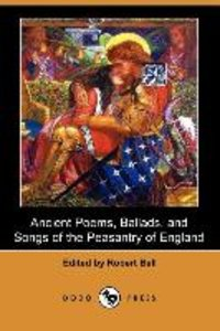 Ancient Poems, Ballads, and Songs of the Peasantry of England (D