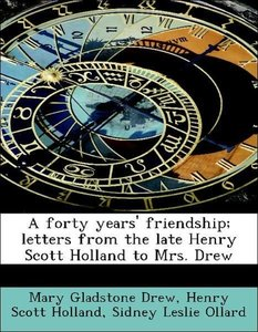 A forty years' friendship; letters from the late Henry Scott Hol