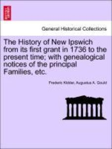 The History of New Ipswich from its first grant in 1736 to the p