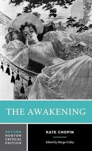The Awakening: An Authoritative Text, Biographical and Historica
