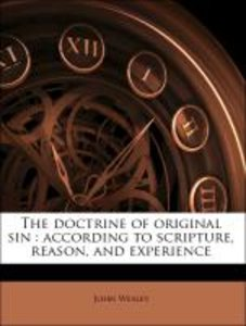 The doctrine of original sin : according to scripture, reason, a