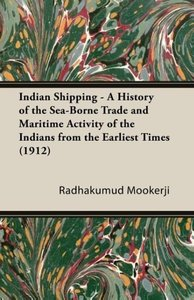 Indian Shipping - A History of the Sea-Borne Trade and Maritime
