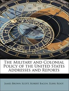 The Military and Colonial Policy of the United States Addresses