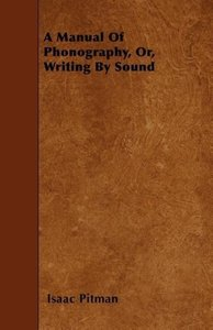 A Manual Of Phonography, Or, Writing By Sound