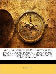 Archives Curieuses De L'histoire De France Depuis Louis XI Jusqu