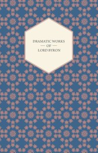 Dramatic Works of Lord Byron; Including Manfred, Cain, Doge of V