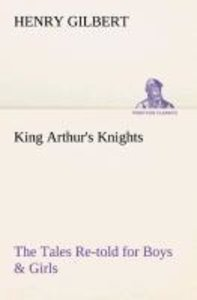 King Arthur's Knights The Tales Re-told for Boys & Girls