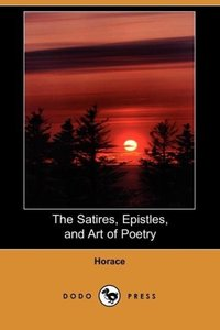 The Satires, Epistles, and Art of Poetry (Dodo Press)
