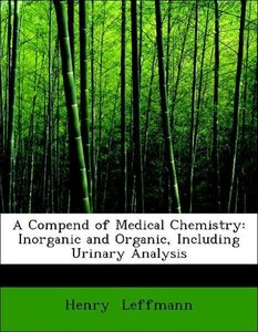 A Compend of Medical Chemistry: Inorganic and Organic, Including