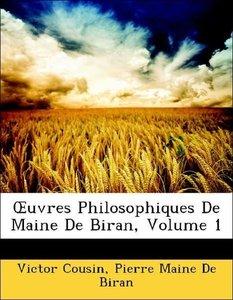 OEuvres Philosophiques De Maine De Biran, Volume 1