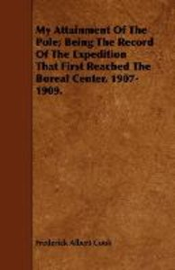 My Attainment Of The Pole; Being The Record Of The Expedition Th