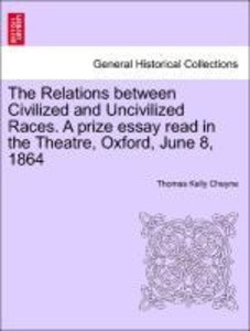 The Relations between Civilized and Uncivilized Races. A prize e