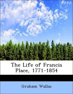 The Life of Francis Place, 1771-1854