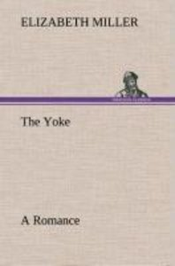 The Yoke A Romance of the Days when the Lord Redeemed the Childr