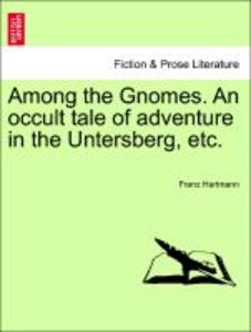 Among the Gnomes. An occult tale of adventure in the Untersberg,