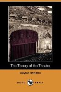 The Theory of the Theatre (Dodo Press)