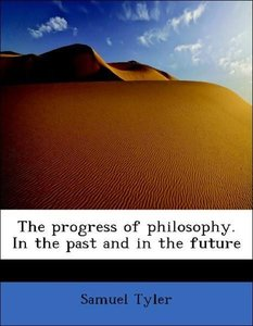 The progress of philosophy. In the past and in the future