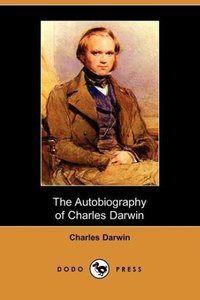 The Autobiography of Charles Darwin (Dodo Press)