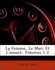 La Femme, Le Mari Et L'amant, Volumes 1-2