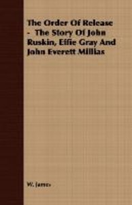 The Order Of Release - The Story Of John Ruskin, Effie Gray And