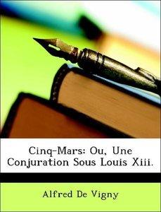 Cinq-Mars: Ou, Une Conjuration Sous Louis Xiii.