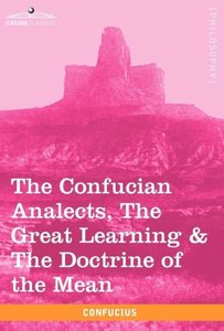 The Confucian Analects, The Great Learning & The Doctrine of the