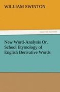 New Word-Analysis Or, School Etymology of English Derivative Wor