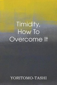 Timidity - How To Overcome It