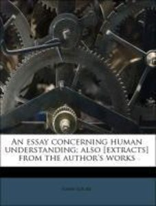 An essay concerning human understanding; also [extracts] from th
