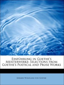 Einführung in Goethe's Meisterwerke: Selections from Goethe's Po