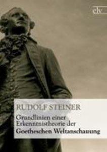 Grundlinien einer Erkenntnistheorie der Goetheschen Weltanschauu