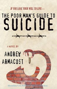 The Poor Man's Guide to Suicide
