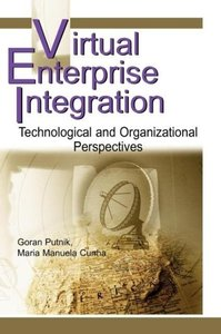 Virtual Enterprise Integration: Technological and Organizational