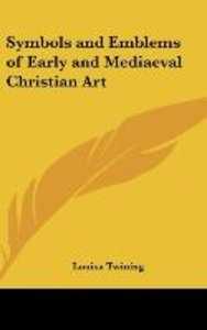 Symbols and Emblems of Early and Mediaeval Christian Art